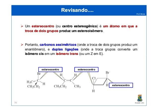 Prof. Nunes Revisando....Revisando.... Um estereocentroestereocentro (ou centrocentro estereogênicoestereogênico) é umum á...
