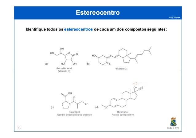 Prof. Nunes EstereocentroEstereocentro Identifique todos os estereocentrosestereocentros de cada um dos compostos seguinte...