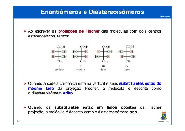 Prof. Nunes Enantiômeros eEnantiômeros e DiastereoisômerosDiastereoisômeros Ao escrever as projeçõesprojeções dede Fischer...