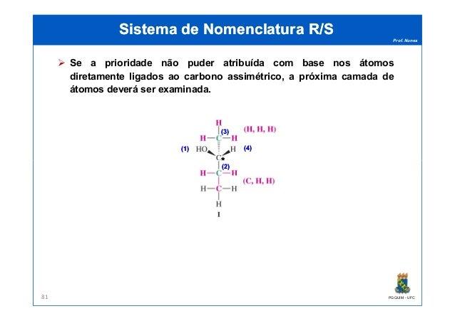 Prof. Nunes Sistema de Nomenclatura R/SSistema de Nomenclatura R/S Se a prioridade não puder atribuída com base nos átomos...