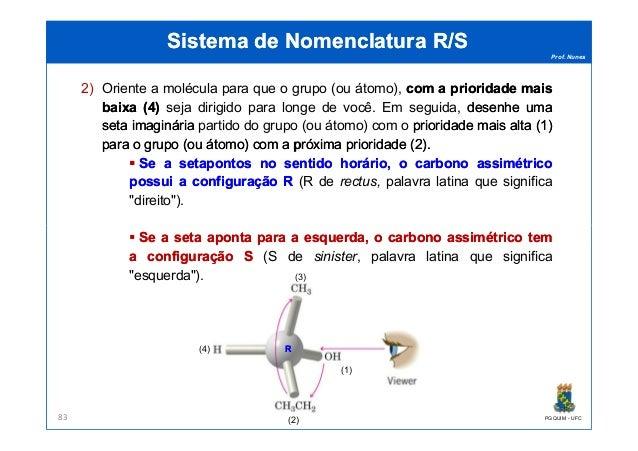 Prof. Nunes Sistema de Nomenclatura R/SSistema de Nomenclatura R/S 2) Oriente a molécula para que o grupo (ou átomo), comc...