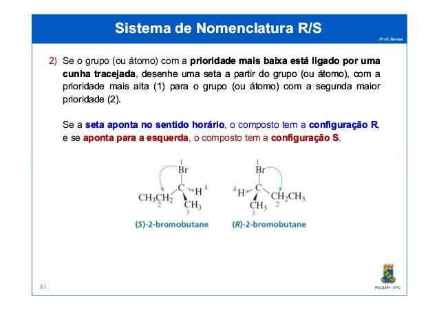 Prof. Nunes Sistema de Nomenclatura R/SSistema de Nomenclatura R/S 2) Se o grupo (ou átomo) com a prioridadeprioridade mai...
