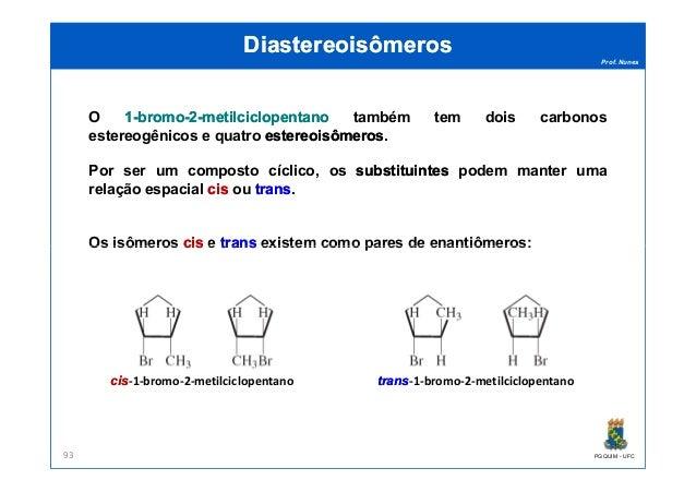Prof. Nunes DiastereoisômerosDiastereoisômeros O 11--bromobromo--22--metilciclopentanometilciclopentano também tem dois ca...