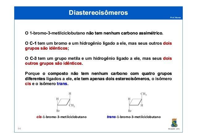 Prof. Nunes DiastereoisômerosDiastereoisômeros O 1-bromo-3-metilciclobutano nãonão temtem nenhumnenhum carbonocarbono assi...