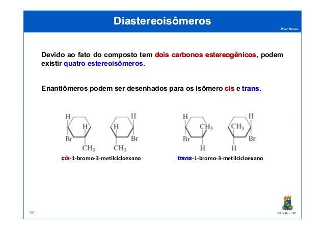 Prof. Nunes DiastereoisômerosDiastereoisômeros Devido ao fato do composto tem doisdois carbonoscarbonos estereogênicoseste...