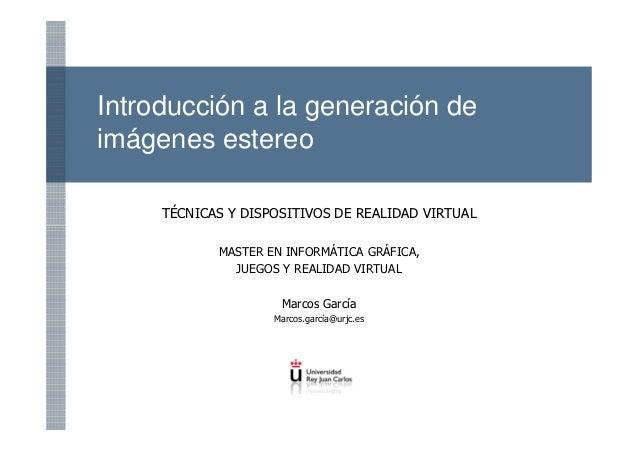 Introducción a la generación deimágenes estereo     TÉCNICAS Y DISPOSITIVOS DE REALIDAD VIRTUAL            MASTER EN INFOR...