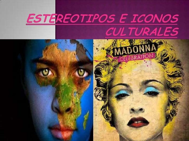El estereotipo, es larepresentación de una visiónsimplificada y estática de larealidad, que es asumida porun grupo social,...