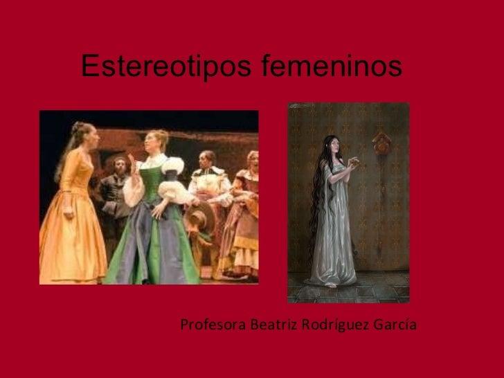 Estereotipos femeninos Profesora Beatriz Rodríguez García