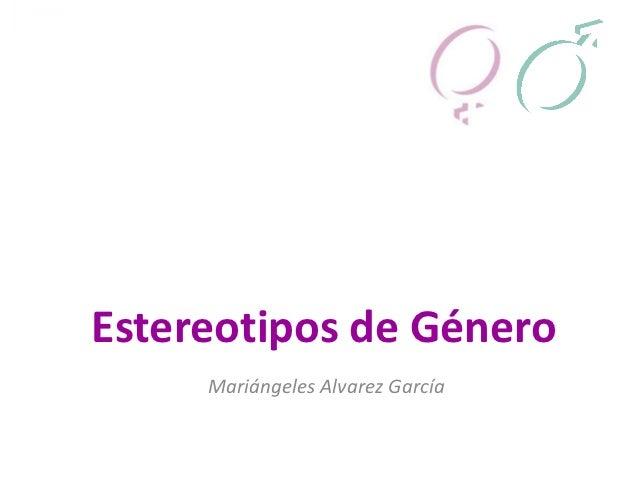 Estereotipos de Género     Mariángeles Alvarez García