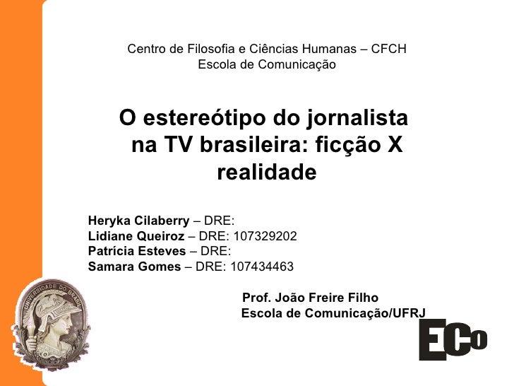 Centro de Filosofia e Ciências Humanas – CFCH Escola de Comunicação O estereótipo do jornalista  na TV brasileira: ficção ...