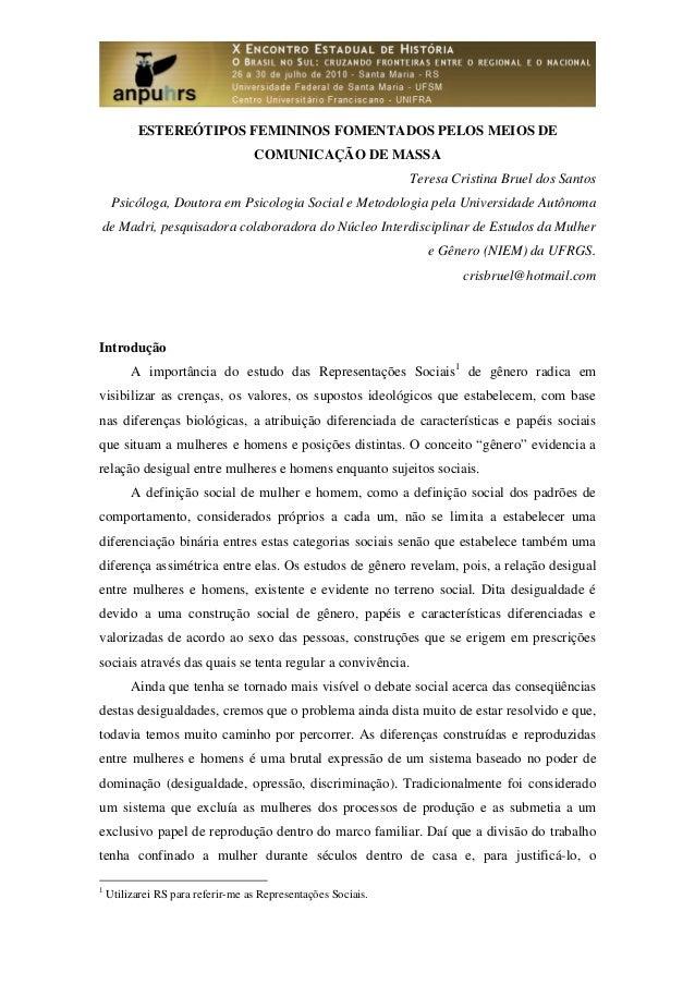 ESTEREÓTIPOS FEMININOS FOMENTADOS PELOS MEIOS DE COMUNICAÇÃO DE MASSA Teresa Cristina Bruel dos Santos Psicóloga, Doutora ...