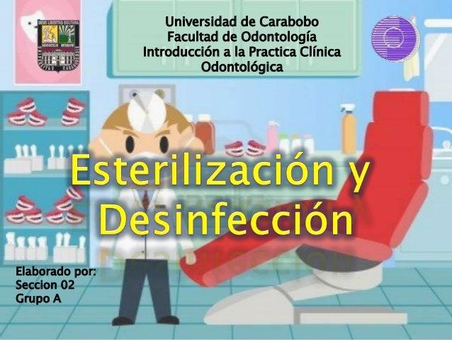 Universidad de Carabobo Facultad de Odontología Introducción a la Practica Clínica Odontológica  Elaborado por: Seccion 02...