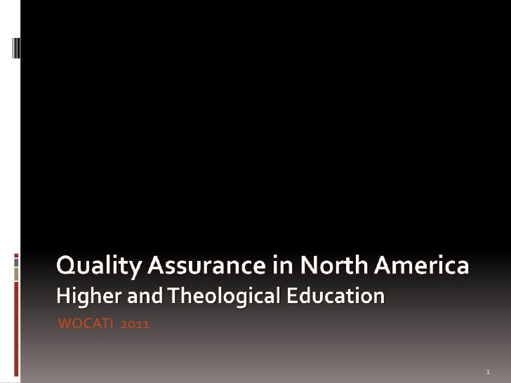 Quality Assurance in North AmericaHigher and Theological Education<br />WOCATI  2011<br />1<br />