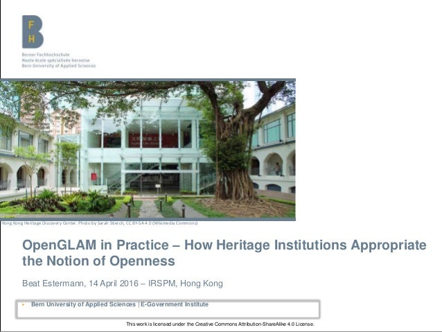 OpenGLAM in Practice – How Heritage Institutions Appropriate the Notion of Openness Beat Estermann, 14 April 2016 – IRSPM,...