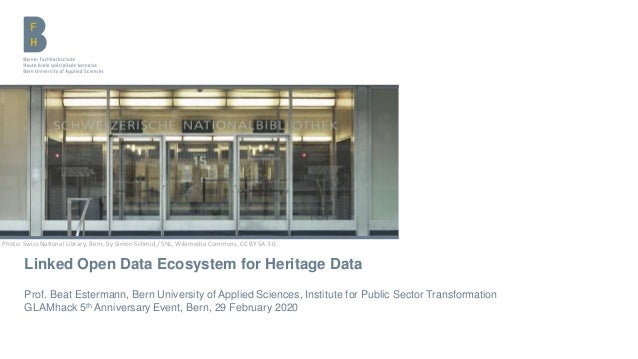 Linked Open Data Ecosystem for Heritage Data Prof. Beat Estermann, Bern University of Applied Sciences, Institute for Publ...