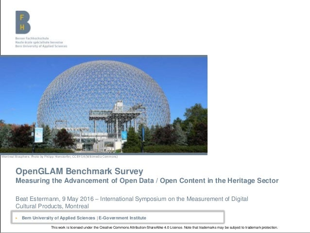 OpenGLAM Benchmark Survey Measuring the Advancement of Open Data / Open Content in the Heritage Sector Beat Estermann, 9 M...