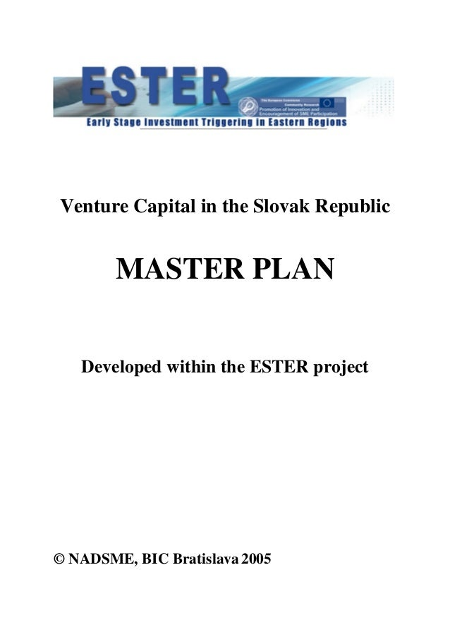 Venture Capital in the Slovak RepublicMASTER PLANDeveloped within the ESTER project© NADSME, BIC Bratislava 2005