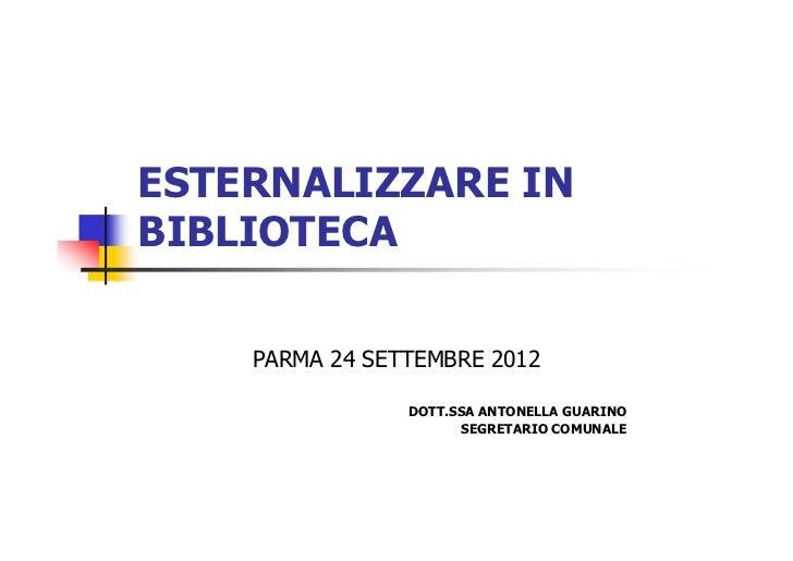 ESTERNALIZZARE INBIBLIOTECA    PARMA 24 SETTEMBRE 2012                DOTT.SSA ANTONELLA GUARINO                      SEGR...