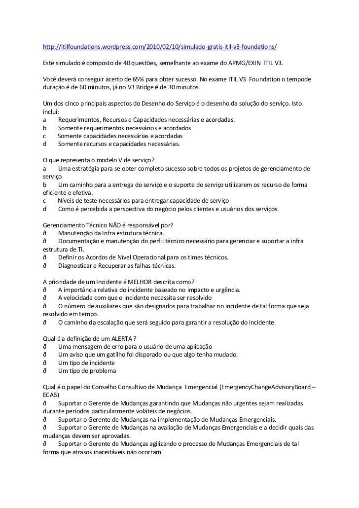 http://itilfoundations.wordpress.com/2010/02/10/simulado-gratis-itil-v3-foundations/Este simulado é composto de 40 questõe...
