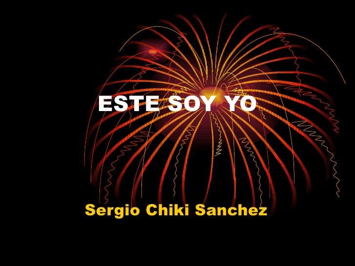 ESTE SOY YO Sergio Chiki Sanchez