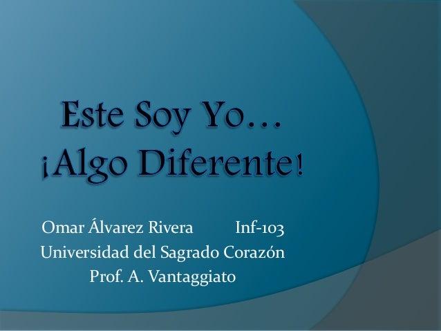Omar Álvarez Rivera Inf-103  Universidad del Sagrado Corazón  Prof. A. Vantaggiato