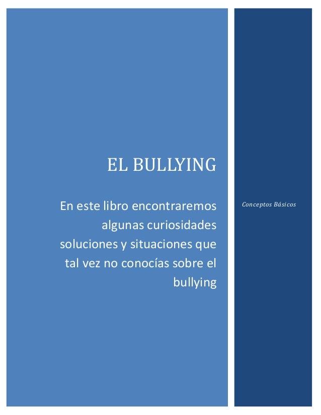EL BULLYING En este libro encontraremos algunas curiosidades soluciones y situaciones que tal vez no conocías sobre el bul...