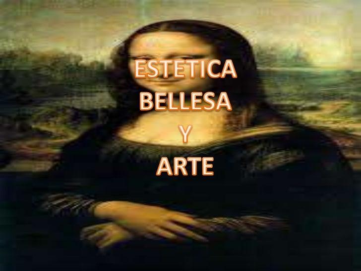 Estética, rama de la filosofía (también denominada filosofía o teoría del arte)     relacionada con la esencia y la percep...