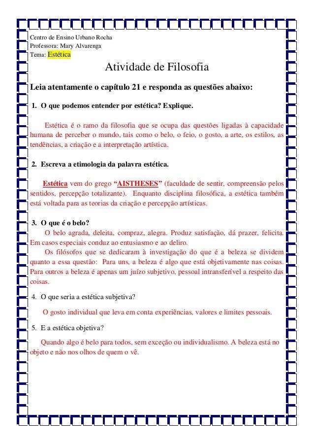 Centro de Ensino Urbano Rocha Professora: Mary Alvarenga Tema: Estética Atividade de Filosofia Leia atentamente o capítulo...