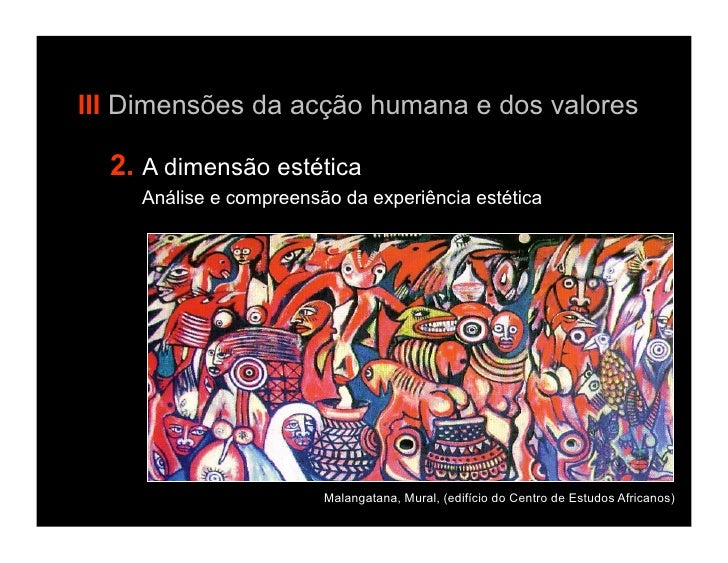 III Dimensões da acção humana e dos valores  2. A dimensão estética    Análise e compreensão da experiência estética      ...