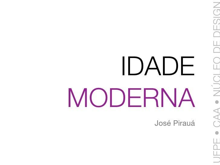 IDADE MODERNA      José Pirauá