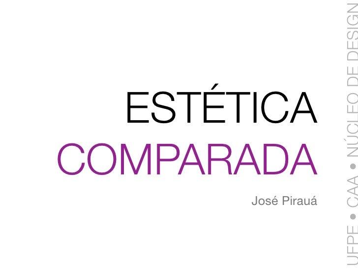 ESTÉTICA COMPARADA        José Pirauá