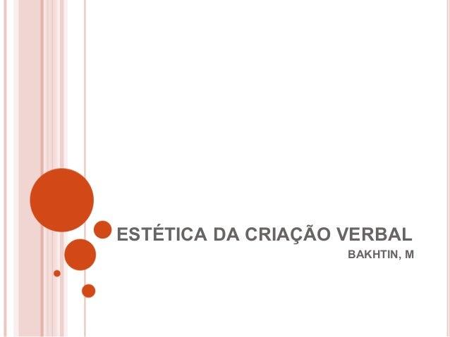 ESTÉTICA DA CRIAÇÃO VERBAL BAKHTIN, M