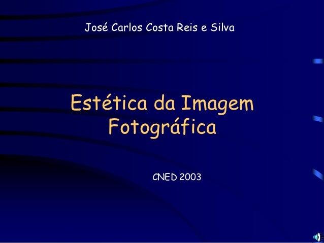José Carlos Costa Reis e SilvaEstética da Imagem    Fotográfica              CNED 2003