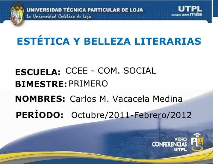 ESTÉTICA Y BELLEZA LITERARIAS ESCUELA: NOMBRES: CCEE - COM. SOCIAL Carlos M. Vacacela Medina BIMESTRE: PRIMERO PERÍODO: Oc...