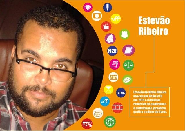 Estevão Ribeiro - estevao@ospassarinhos.com.br - 21 99665-9331 / 21 2610-8043 1 Estevão da Matta Ribeiro nasceu em Vitória...