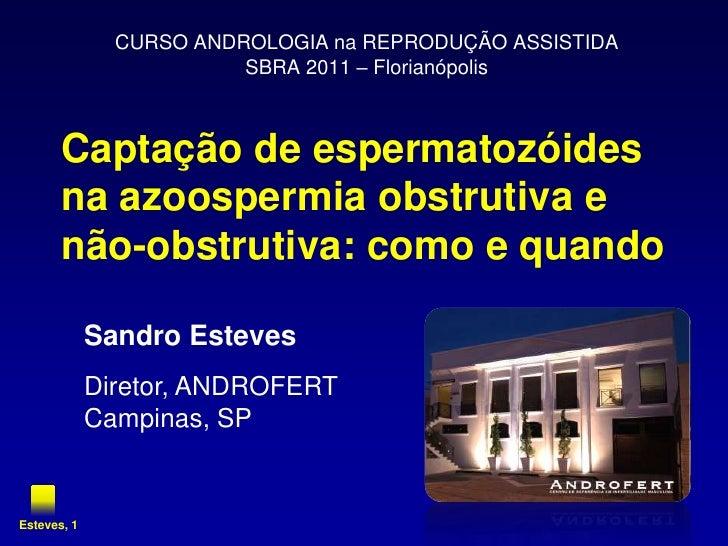 Captação de espermatozóidesna azoospermia obstrutiva e não-obstrutiva: como e quando<br />CURSO ANDROLOGIA na REPRODUÇÃO A...