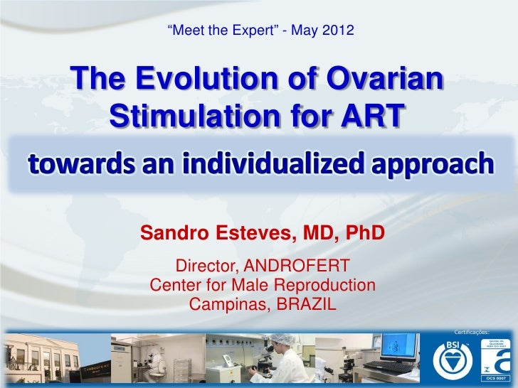 """""""Meet the Expert"""" - May 2012The Evolution of Ovarian  Stimulation for ART    Sandro Esteves, MD, PhD       Director, ANDRO..."""