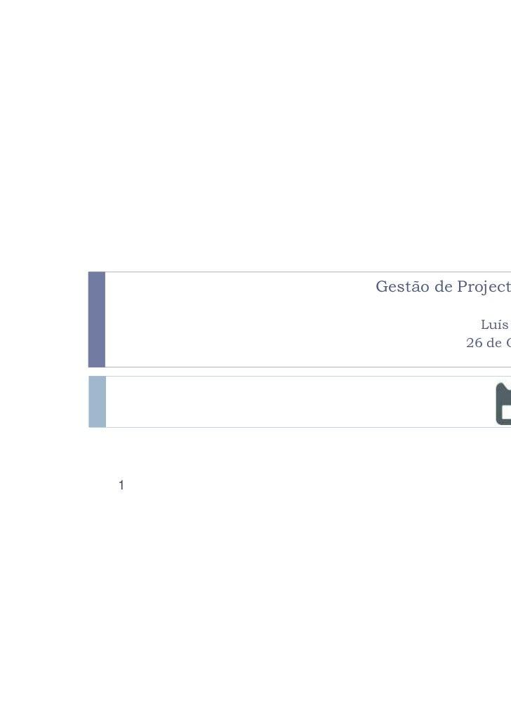Gestão de Projecto: O Conceito                 Luís Carlos Machado               26 de Outubro de 20121
