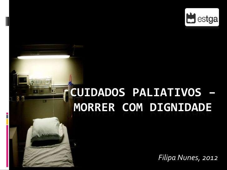 CUIDADOS PALIATIVOS – MORRER COM DIGNIDADE            Filipa Nunes, 2012