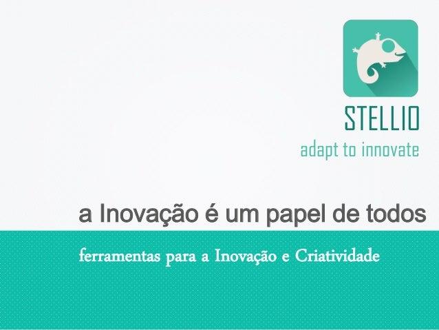 ferramentas para a Inovação e Criatividade a Inovação é um papel de todos adapt to innovate STELLIO