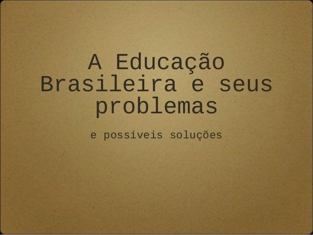 A Educação Brasileira e seus problemas e possíveis soluções