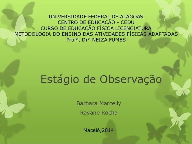 UNIVERSIDADE FEDERAL DE ALAGOAS CENTRO DE EDUCAÇÃO - CEDU CURSO DE EDUCAÇÃO FÍSICA LICENCIATURA METODOLOGIA DO ENSINO DAS ...
