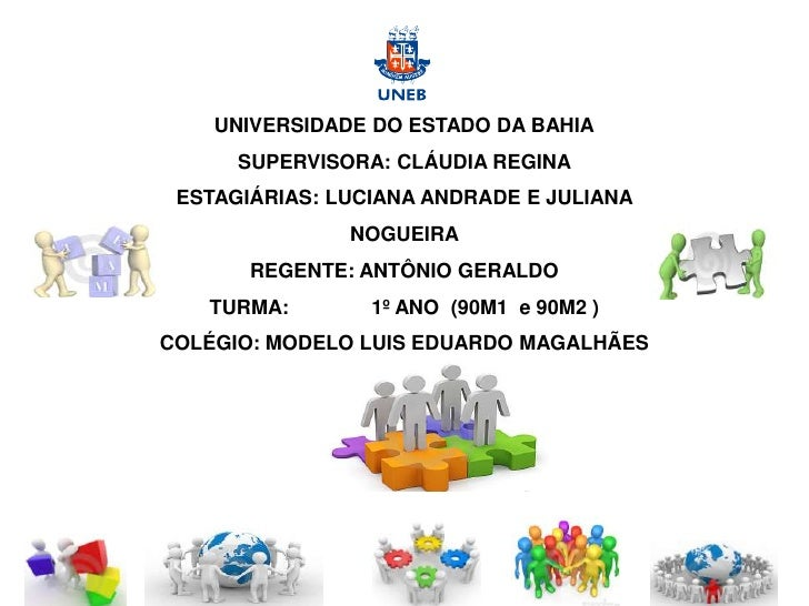 UNIVERSIDADE DO ESTADO DA BAHIA<br />SUPERVISORA: CLÁUDIA REGINA<br />ESTAGIÁRIAS: LUCIANA ANDRADE E JULIANA NOGUEIRA<br /...
