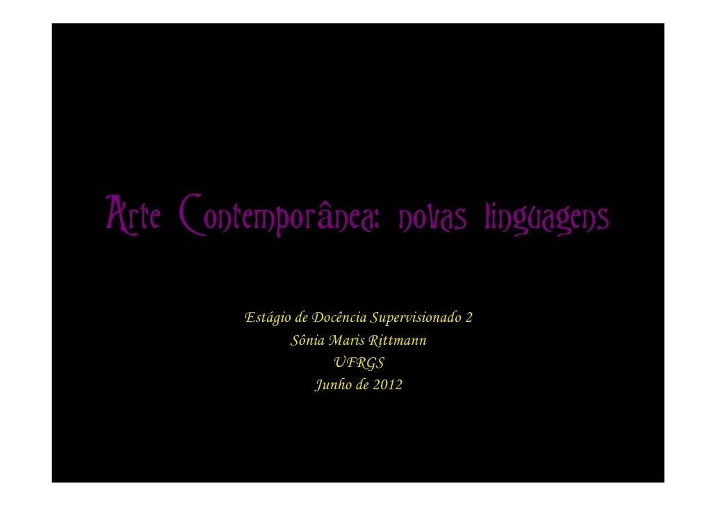Arte Contemporânea: novas linguagens         Estágio de Docência Supervisionado 2                Sônia Maris Rittmann     ...