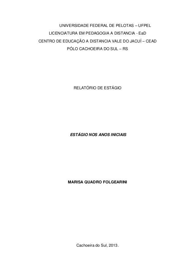 UNIVERSIDADE FEDERAL DE PELOTAS – UFPEL  LICENCIATURA EM PEDAGOGIA A DISTANCIA - EaD  CENTRO DE EDUCAÇÃO A DISTANCIA VALE ...