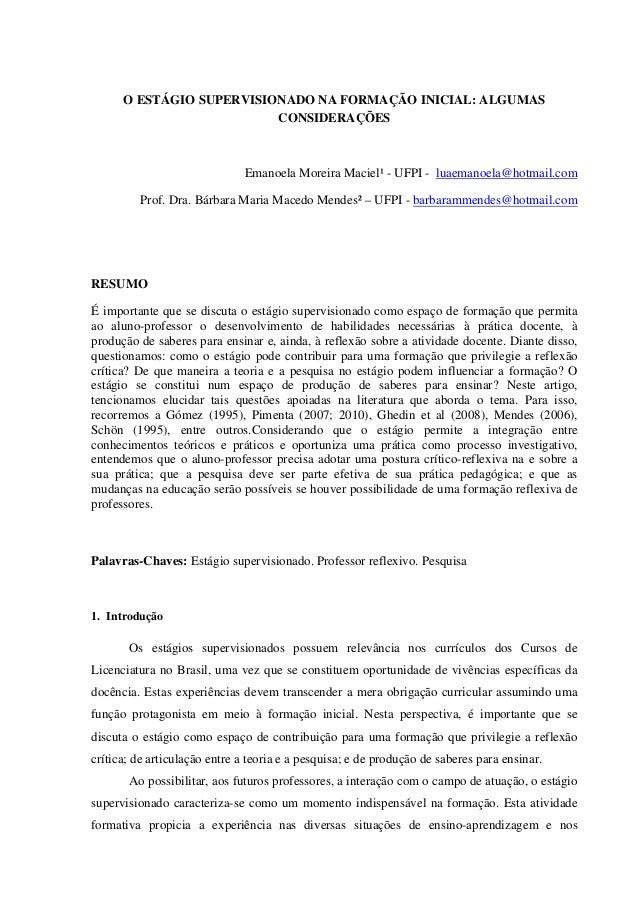 1 O ESTÁGIO SUPERVISIONADO NA FORMAÇÃO INICIAL: ALGUMAS CONSIDERAÇÕES Emanoela Moreira Maciel¹ - UFPI - luaemanoela@hotmai...