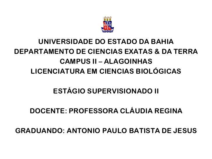 UNIVERSIDADE DO ESTADO DA BAHIA DEPARTAMENTO DE CIENCIAS EXATAS & DA TERRA CAMPUS II – ALAGOINHAS LICENCIATURA EM CIENCIAS...