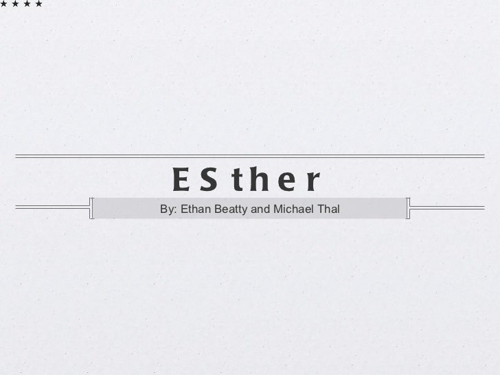 ESther <ul><li>By: Ethan Beatty and Michael Thal </li></ul>