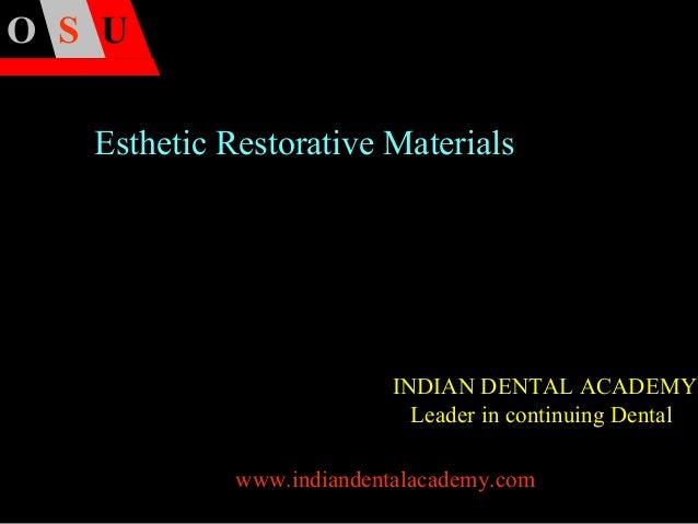 S UO Esthetic Restorative Materials www.indiandentalacademy.com INDIAN DENTAL ACADEMY Leader in continuing Dental