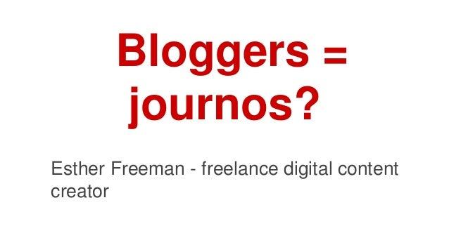 Bloggers = journos? Esther Freeman - freelance digital content creator
